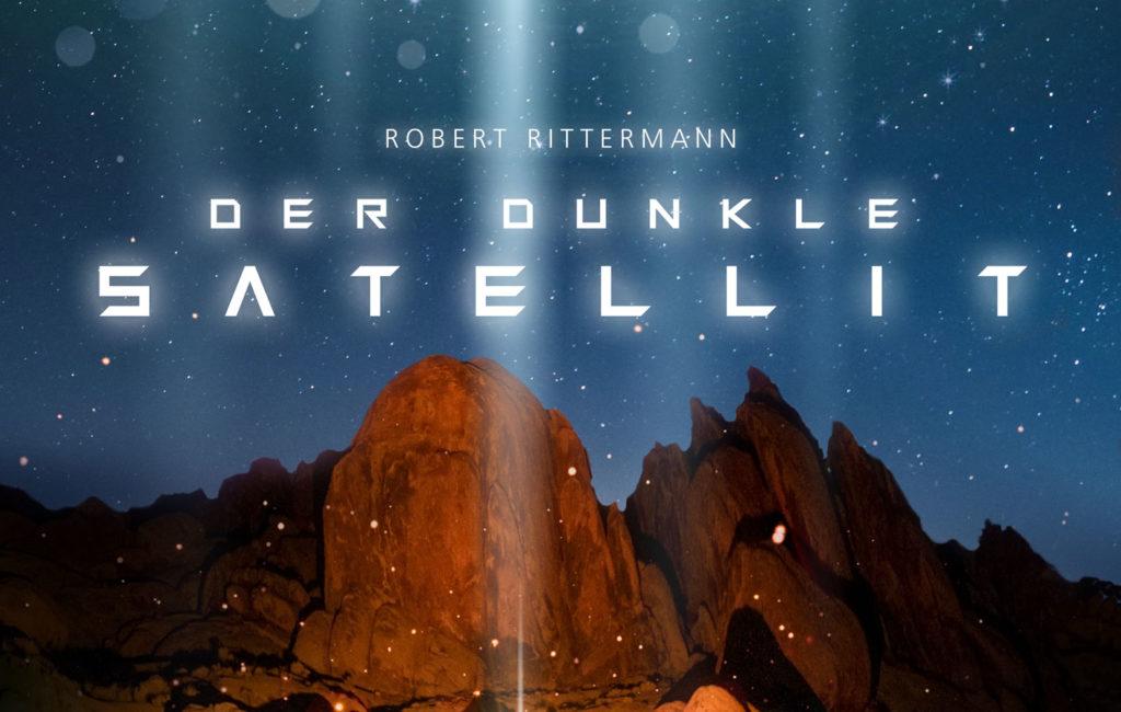Der dunkle Satellit, Robert Rittermann (SciFi-Thriller, 2020)